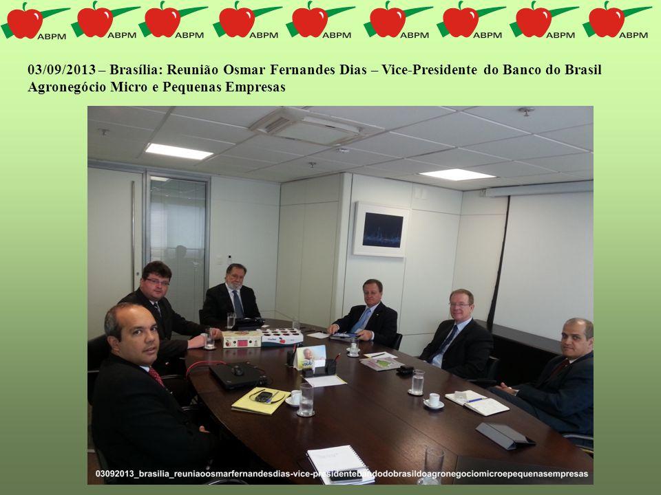 03/09/2013 – Brasília: Reunião Osmar Fernandes Dias – Vice-Presidente do Banco do Brasil Agronegócio Micro e Pequenas Empresas