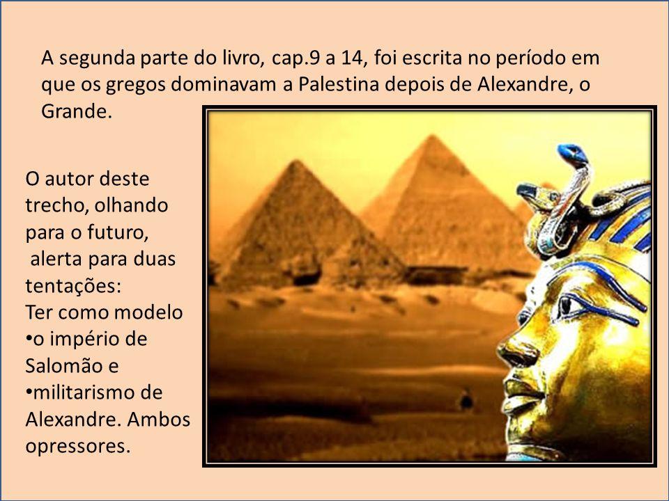 A segunda parte do livro, cap.9 a 14, foi escrita no período em que os gregos dominavam a Palestina depois de Alexandre, o Grande. O autor deste trech
