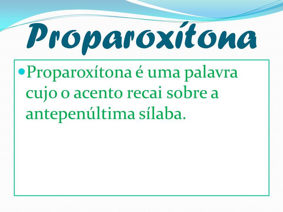 Proparoxítona Proparoxítona é uma palavra cujo o acento recai sobre a antepenúltima sílaba.