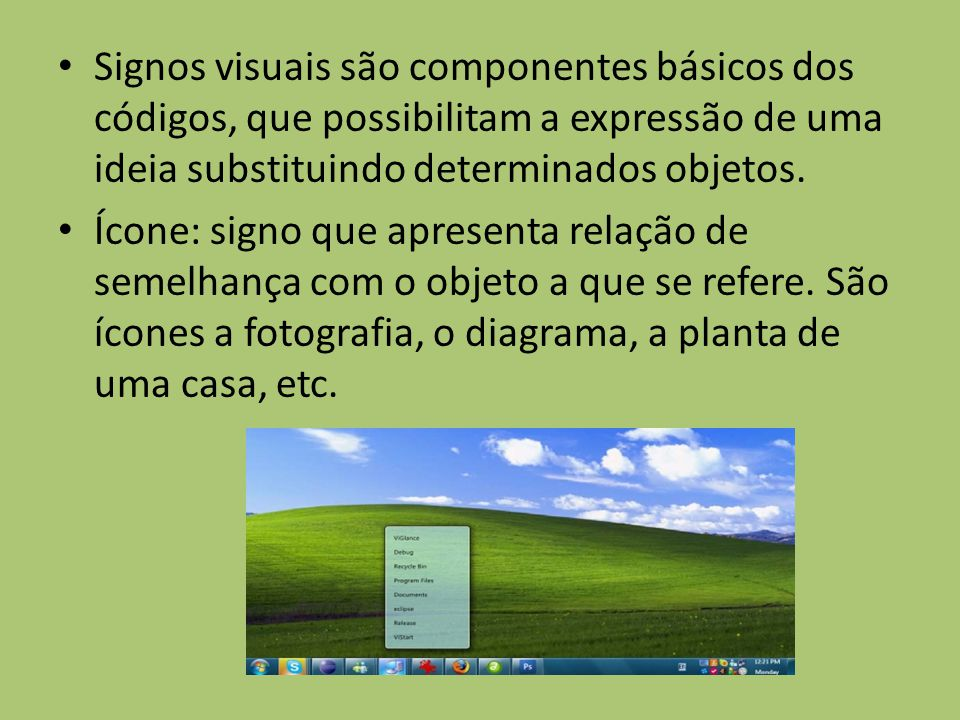 Signos visuais são componentes básicos dos códigos, que possibilitam a expressão de uma ideia substituindo determinados objetos. Ícone: signo que apre