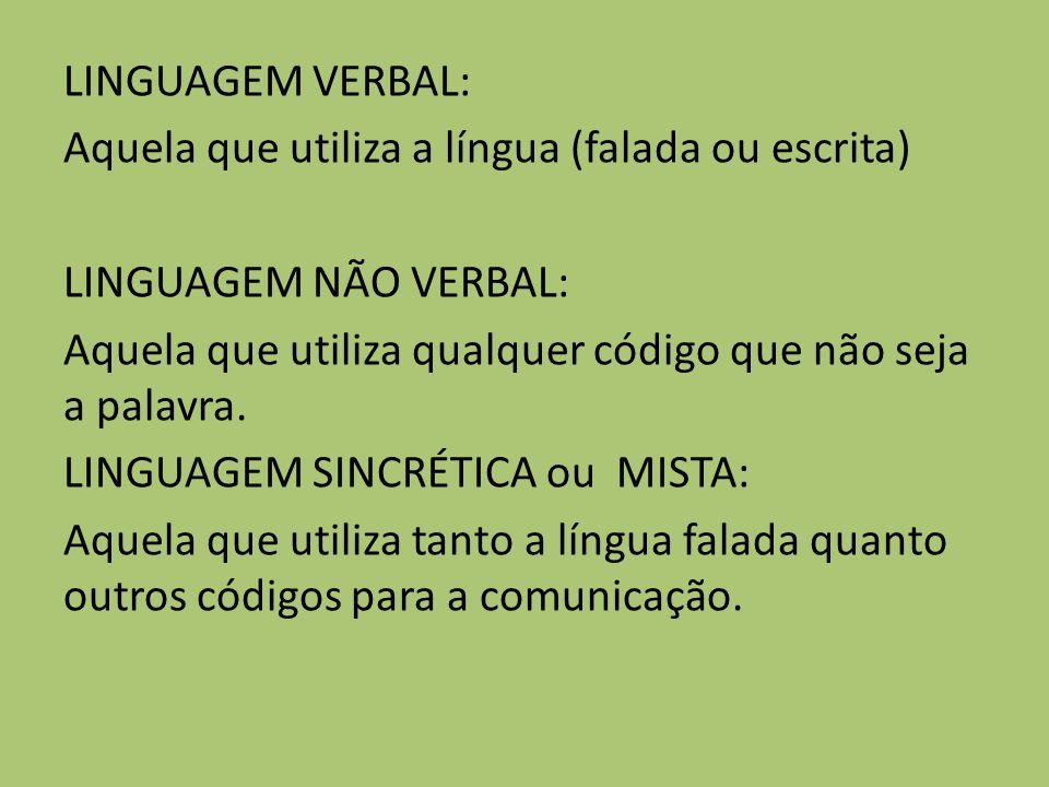 LINGUAGEM VERBAL: Aquela que utiliza a língua (falada ou escrita) LINGUAGEM NÃO VERBAL: Aquela que utiliza qualquer código que não seja a palavra. LIN