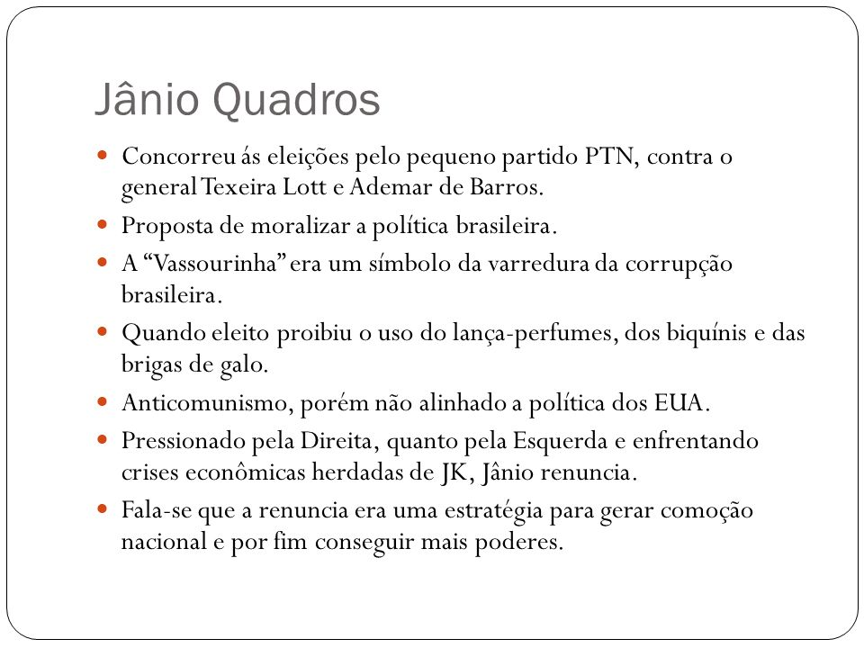 Jânio Quadros Concorreu ás eleições pelo pequeno partido PTN, contra o general Texeira Lott e Ademar de Barros.
