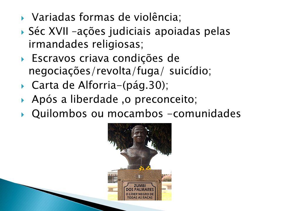 Variadas formas de violência; Séc XVII –ações judiciais apoiadas pelas irmandades religiosas; Escravos criava condições de negociações/revolta/fuga/ s