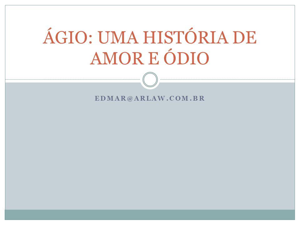 EDMAR@ARLAW.COM.BR ÁGIO: UMA HISTÓRIA DE AMOR E ÓDIO