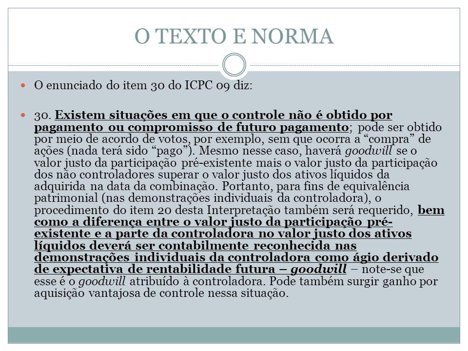 O TEXTO E NORMA O enunciado do item 30 do ICPC 09 diz: 30. Existem situações em que o controle não é obtido por pagamento ou compromisso de futuro pag