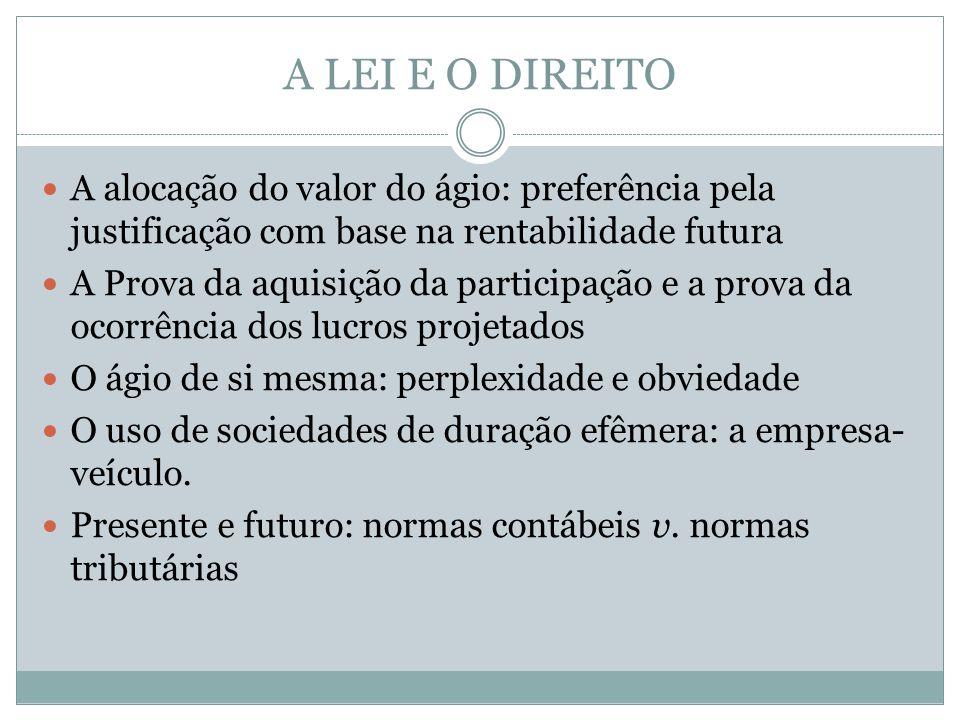 A LEI E O DIREITO A alocação do valor do ágio: preferência pela justificação com base na rentabilidade futura A Prova da aquisição da participação e a