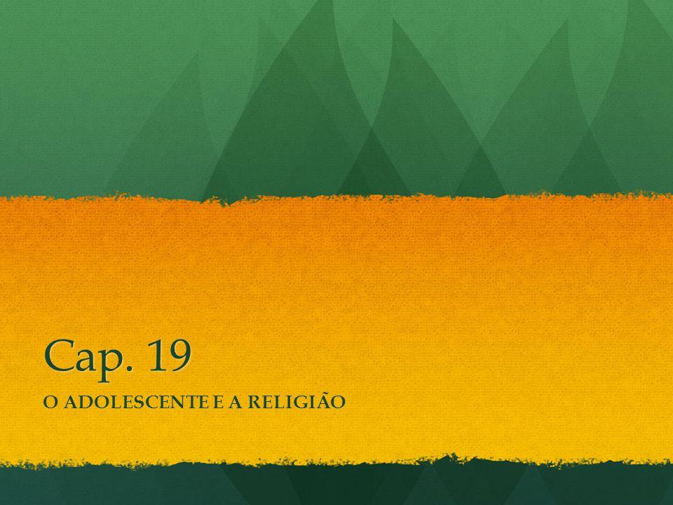 Cap. 19 O ADOLESCENTE E A RELIGIA ̃ O