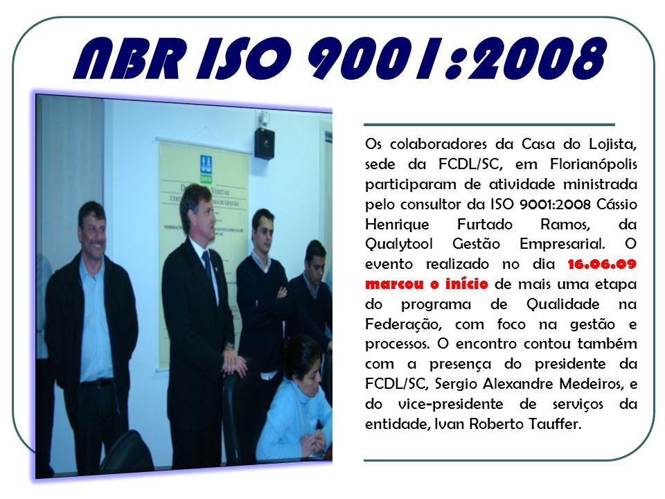 NBR ISO 9001:2008 A Qualytool Consulting Group, no mês de julho/2009, iniciou o processo de melhoria do Sistema de Gestão da Qualidade da FCDL/SC, embasado na norma ISO 9001:2008 e será realizado com o intuito de deixar os processos menos burocráticos e com maior agilidade na execução das atividades.