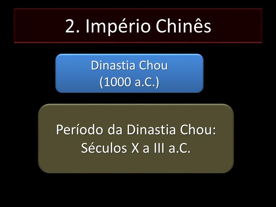 2. Império Chinês Dinastia Chou (1000 a.C.) Dinastia Chou (1000 a.C.) Período da Dinastia Chou: Séculos X a III a.C. Período da Dinastia Chou: Séculos