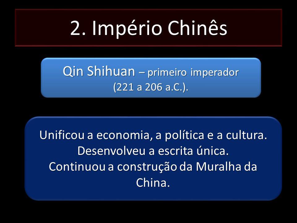 2. Império Chinês Qin Shihuan – primeiro imperador (221 a 206 a.C.). Qin Shihuan – primeiro imperador (221 a 206 a.C.). Unificou a economia, a polític