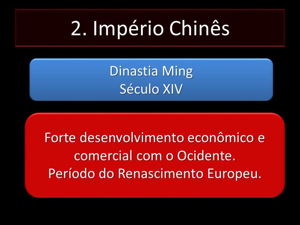 2. Império Chinês Dinastia Ming Século XIV Dinastia Ming Século XIV Forte desenvolvimento econômico e comercial com o Ocidente. Período do Renasciment