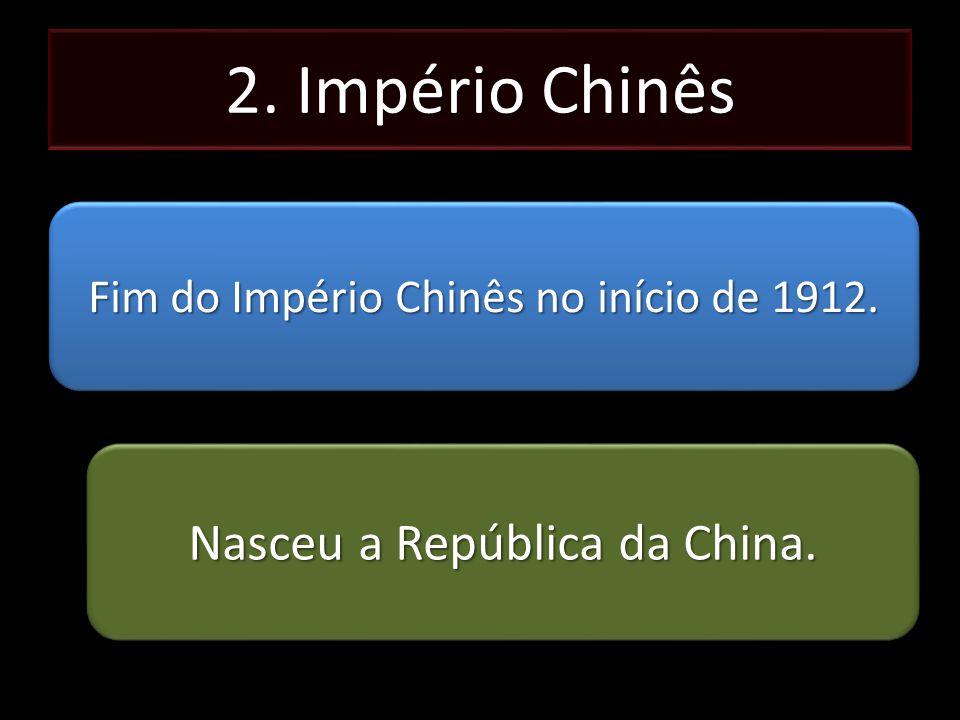 2. Império Chinês Fim do Império Chinês no início de 1912. Nasceu a República da China.