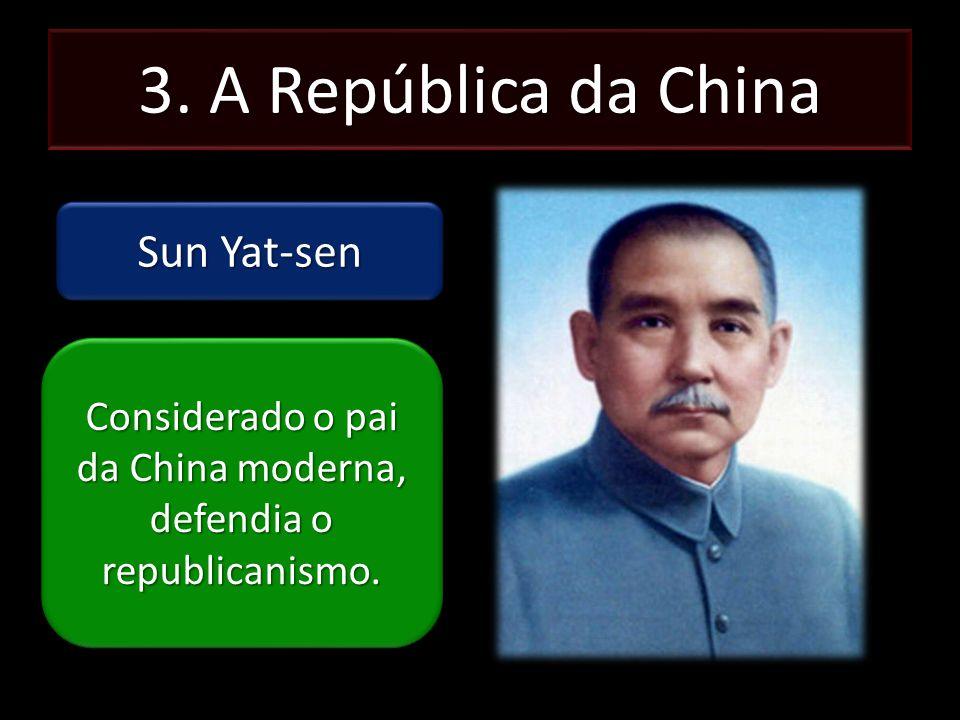 3. A República da China Sun Yat-sen Considerado o pai da China moderna, defendia o republicanismo.