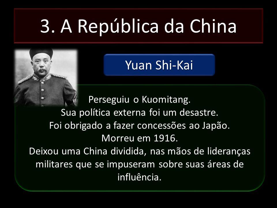 3. A República da China Yuan Shi-Kai Perseguiu o Kuomitang. Sua política externa foi um desastre. Foi obrigado a fazer concessões ao Japão. Morreu em