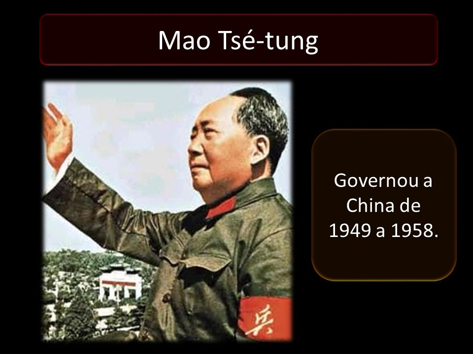 Mao Tsé-tung Governou a China de 1949 a 1958.