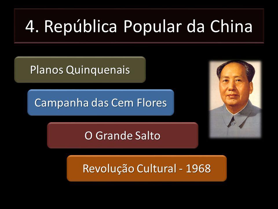 4. República Popular da China Planos Quinquenais Campanha das Cem Flores O Grande Salto Revolução Cultural - 1968