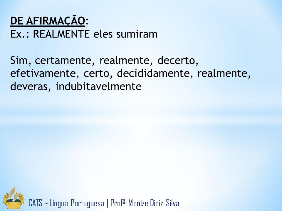 CATS - Língua Portuguesa   Profª Monize Diniz Silva DE AFIRMAÇÃO: Ex.: REALMENTE eles sumiram Sim, certamente, realmente, decerto, efetivamente, certo, decididamente, realmente, deveras, indubitavelmente