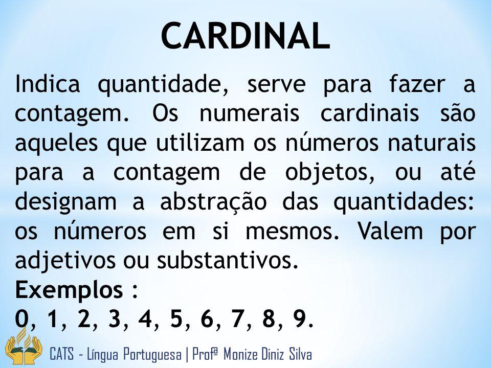 CARDINAL CATS - Língua Portuguesa | Profª Monize Diniz Silva Indica quantidade, serve para fazer a contagem. Os numerais cardinais são aqueles que uti