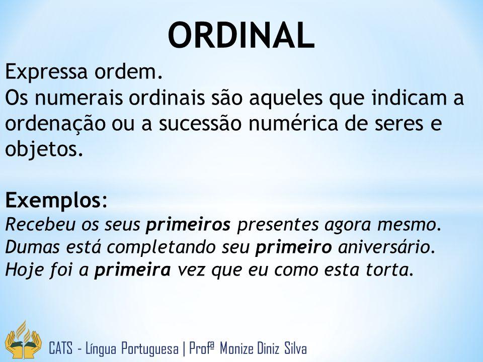 ORDINAL CATS - Língua Portuguesa | Profª Monize Diniz Silva Expressa ordem. Os numerais ordinais são aqueles que indicam a ordenação ou a sucessão num