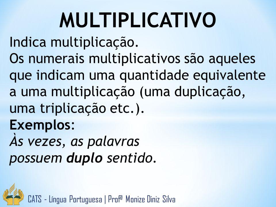 MULTIPLICATIVO CATS - Língua Portuguesa | Profª Monize Diniz Silva Indica multiplicação. Os numerais multiplicativos são aqueles que indicam uma quant