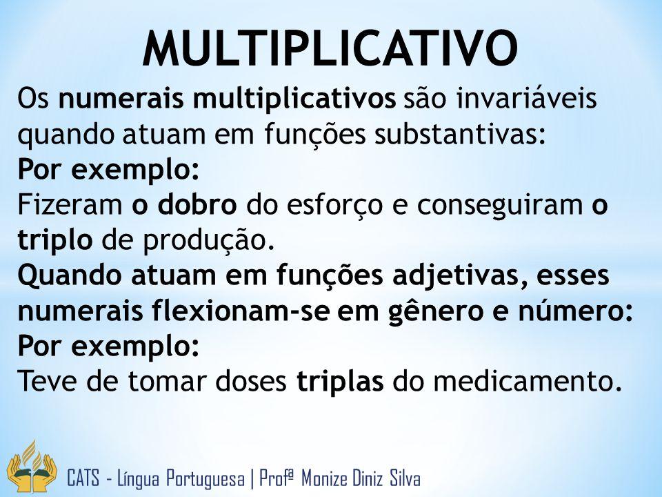 MULTIPLICATIVO CATS - Língua Portuguesa | Profª Monize Diniz Silva Os numerais multiplicativos são invariáveis quando atuam em funções substantivas: P