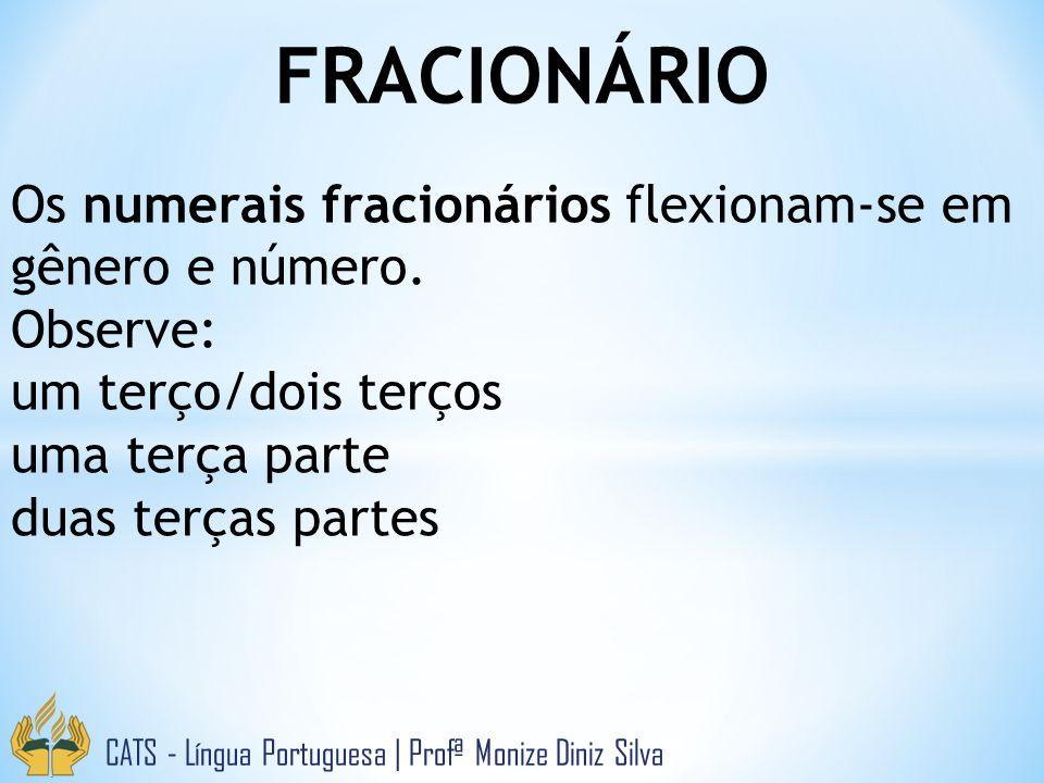 FRACIONÁRIO CATS - Língua Portuguesa | Profª Monize Diniz Silva Os numerais fracionários flexionam-se em gênero e número. Observe: um terço/dois terço