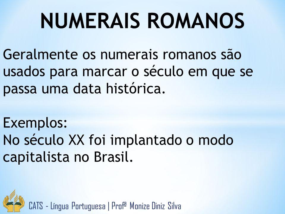 NUMERAIS ROMANOS CATS - Língua Portuguesa   Profª Monize Diniz Silva Geralmente os numerais romanos são usados para marcar o século em que se passa uma data histórica.