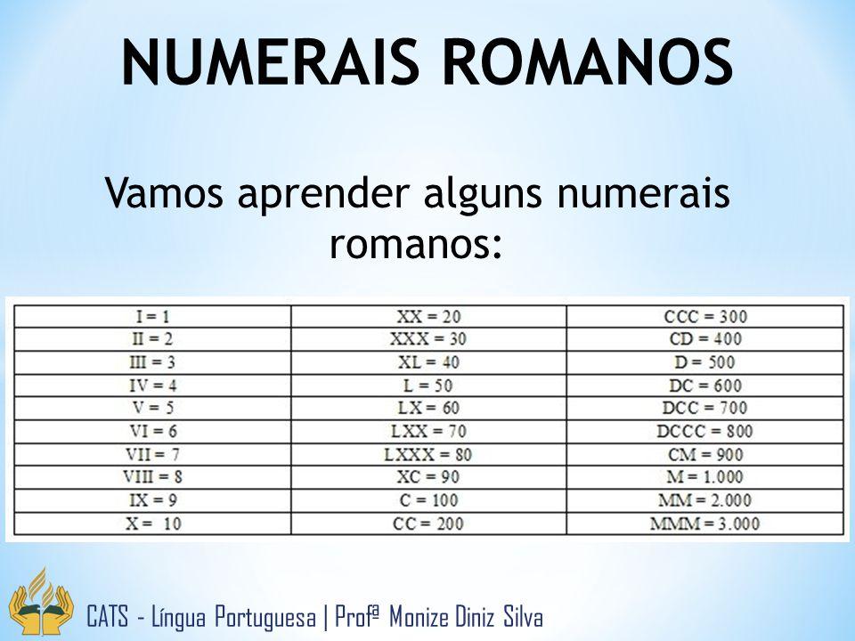 NUMERAIS ROMANOS CATS - Língua Portuguesa   Profª Monize Diniz Silva Vamos aprender alguns numerais romanos: