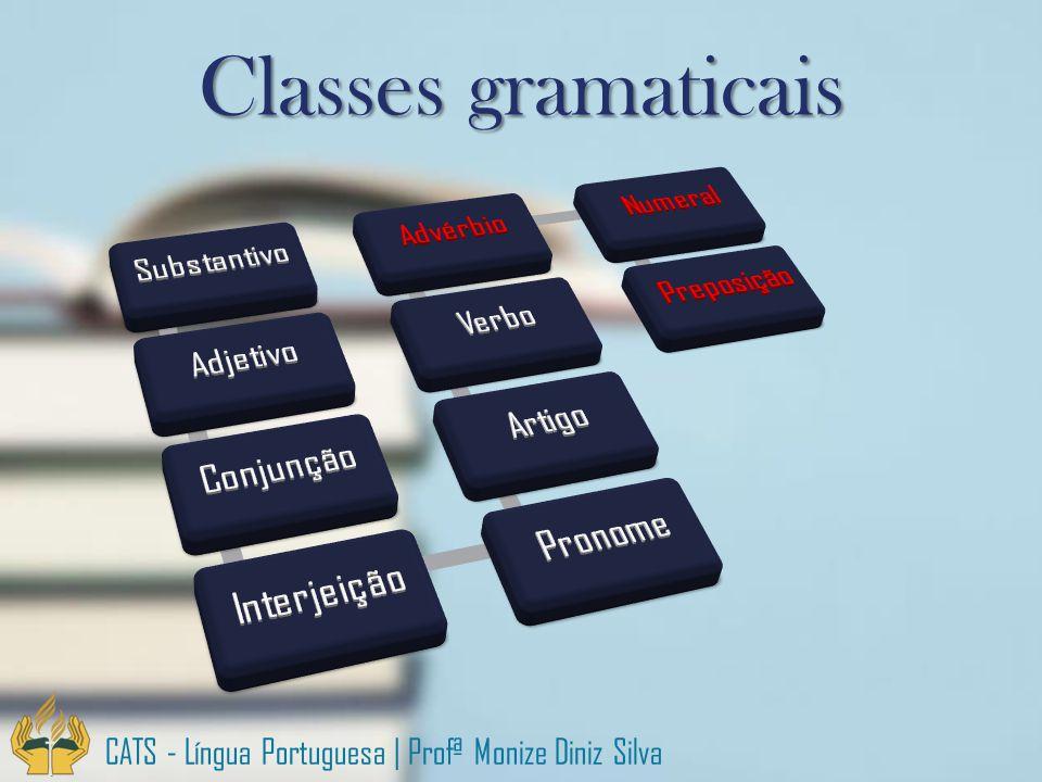 CATS - Língua Portuguesa   Profª Monize Diniz Silva Classes gramaticais