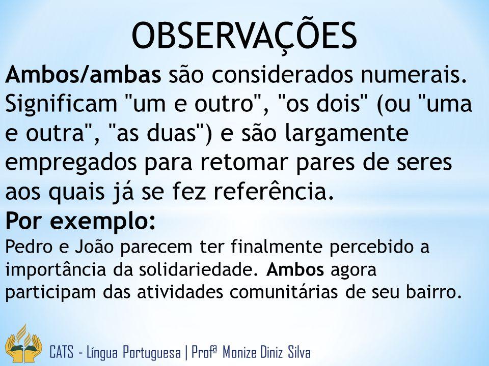 OBSERVAÇÕES CATS - Língua Portuguesa | Profª Monize Diniz Silva Ambos/ambas são considerados numerais. Significam