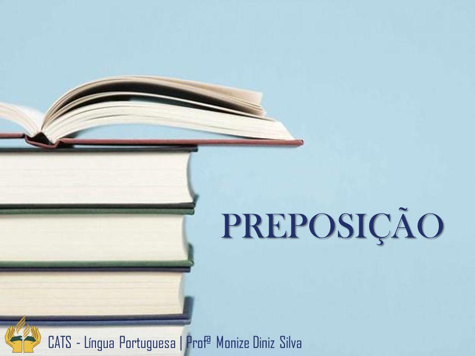 PREPOSIÇÃO CATS - Língua Portuguesa   Profª Monize Diniz Silva