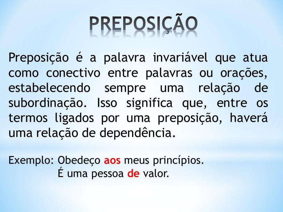 Preposição é a palavra invariável que atua como conectivo entre palavras ou orações, estabelecendo sempre uma relação de subordinação. Isso significa