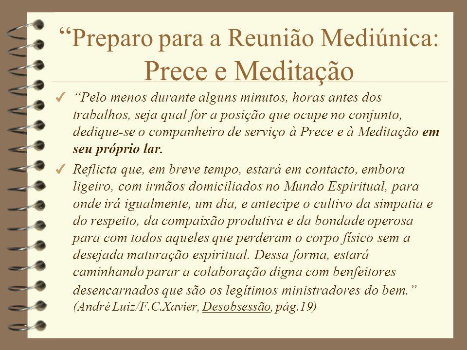 Importância da Meditação para as Reuniões Mediúnicas 4 Como meio de preparo para a reunião Para que os nossos pensamentos se congreguem uns aos outros