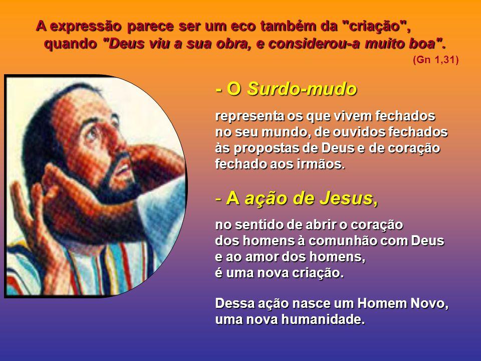 O Evangelho apresenta a realização dessa profecia: (Mc 7,31-37) - Jesus abre os ouvidos e solta a língua de um surdo-mudo. - E o povo, entusiasmado, v