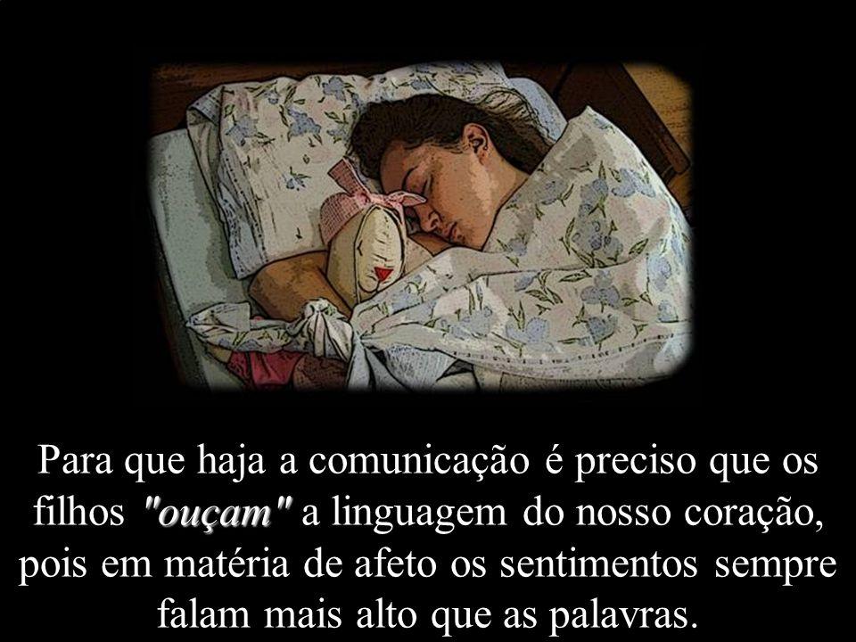 Simples gestos como um beijo e um nó na ponta do lençol, valiam, para aquela filha, muito mais que presentes ou desculpas vazias. É válido que nos pre