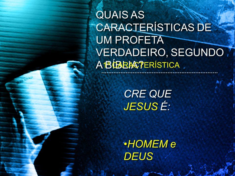 1ª CARACTERÍSTICA CRE QUE JESUS É: HOMEM e DEUS CRE QUE JESUS É: HOMEM e DEUS