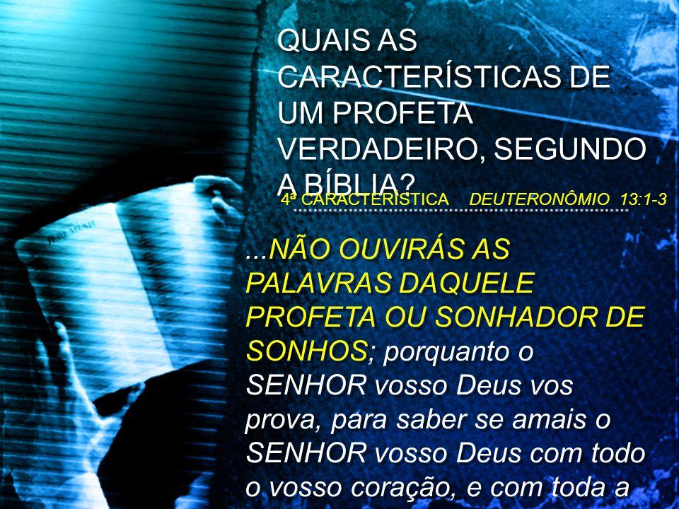 ...NÃO OUVIRÁS AS PALAVRAS DAQUELE PROFETA OU SONHADOR DE SONHOS; porquanto o SENHOR vosso Deus vos prova, para saber se amais o SENHOR vosso Deus com