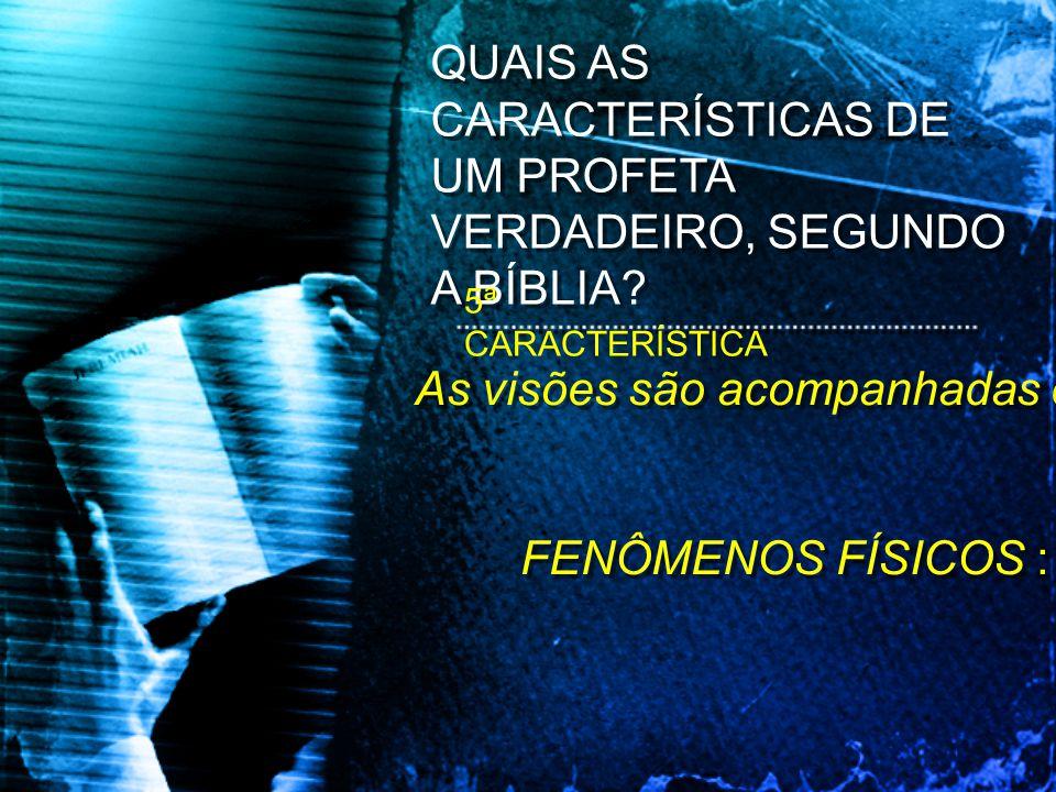As visões são acompanhadas de FENÔMENOS FÍSICOS : As visões são acompanhadas de FENÔMENOS FÍSICOS : QUAIS AS CARACTERÍSTICAS DE UM PROFETA VERDADEIRO,
