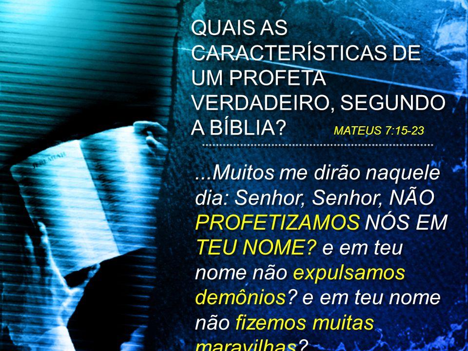 ...Muitos me dirão naquele dia: Senhor, Senhor, NÃO PROFETIZAMOS NÓS EM TEU NOME? e em teu nome não expulsamos demônios? e em teu nome não fizemos mui