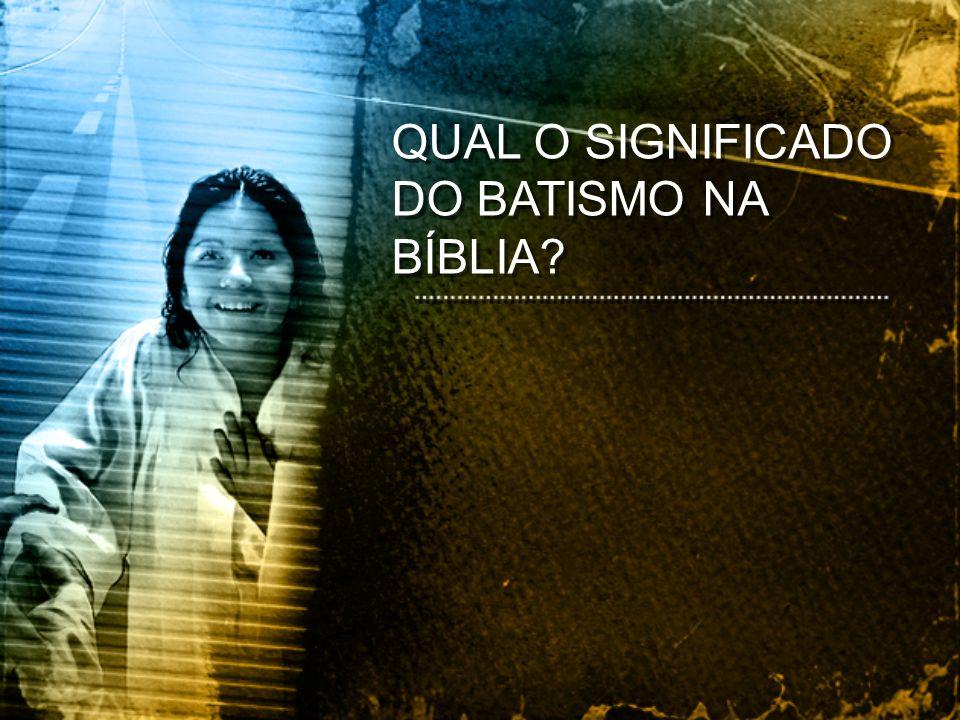 QUAL O SIGNIFICADO DO BATISMO NA BÍBLIA?