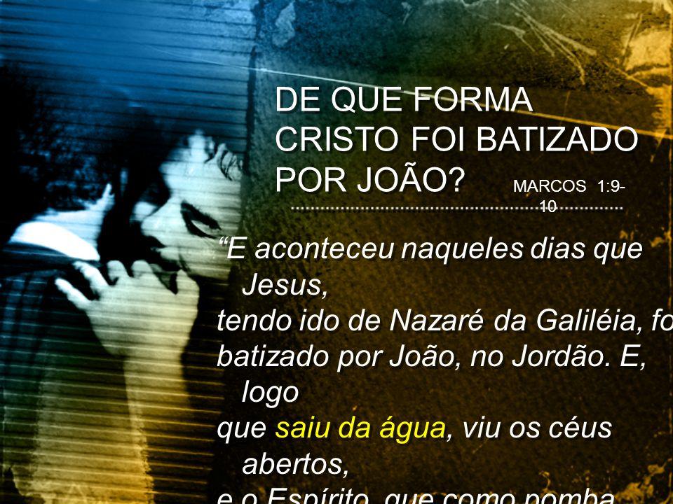 E aconteceu naqueles dias que Jesus, tendo ido de Nazaré da Galiléia, foi batizado por João, no Jordão. E, logo que saiu da água, viu os céus abertos,