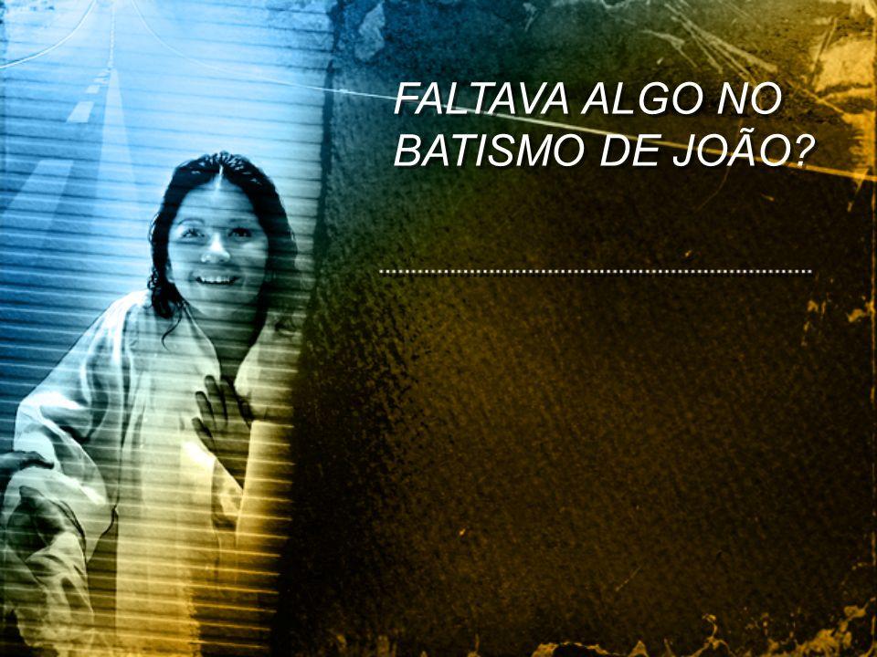FALTAVA ALGO NO BATISMO DE JOÃO?