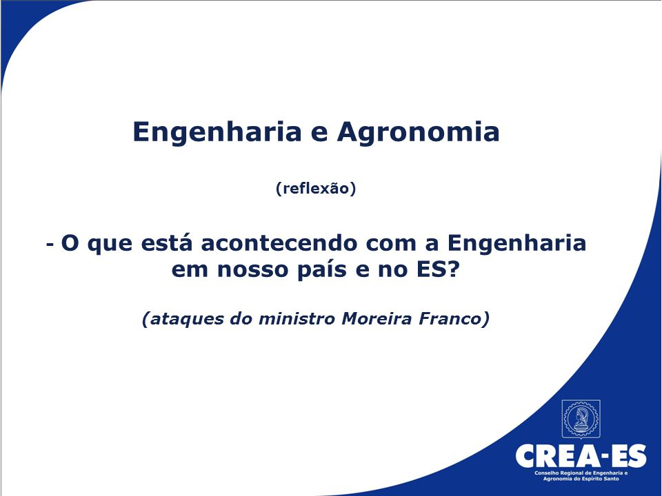 Engenharia e Agronomia (reflexão) - O que está acontecendo com a Engenharia em nosso país e no ES? (ataques do ministro Moreira Franco)