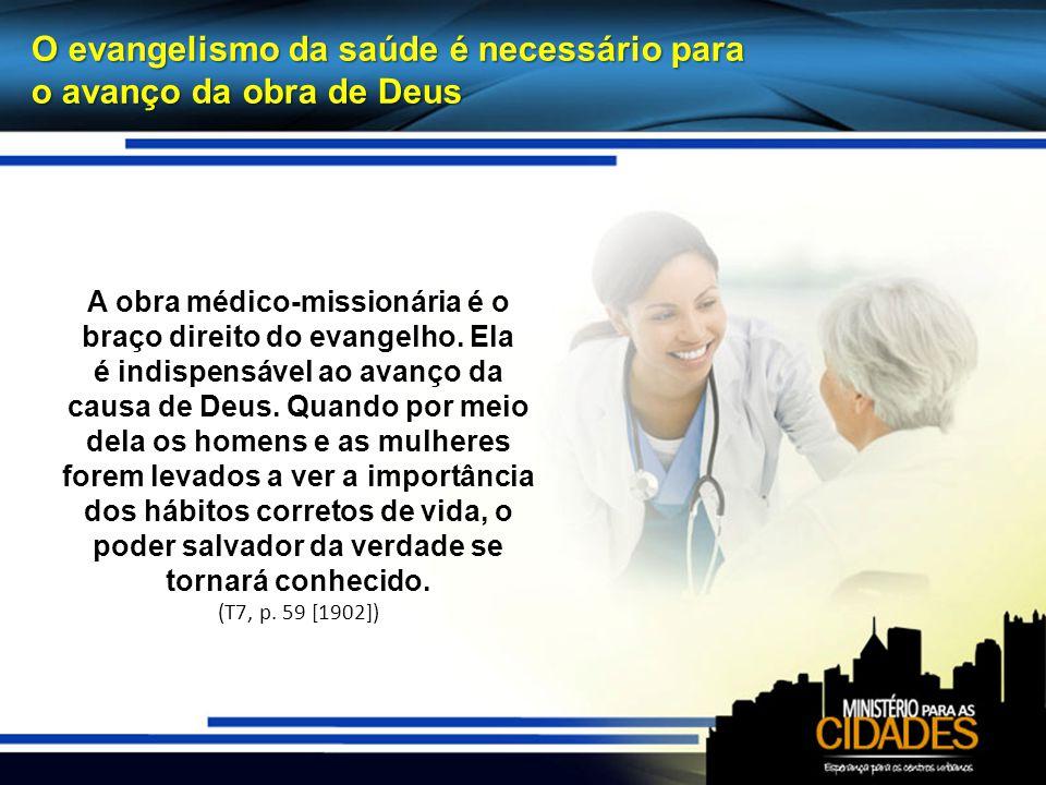 O evangelismo da saúde é necessário para o avanço da obra de Deus A obra médico-missionária é o braço direito do evangelho.