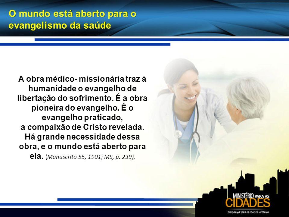O mundo está aberto para o evangelismo da saúde A obra médico- missionária traz à humanidade o evangelho de libertação do sofrimento.