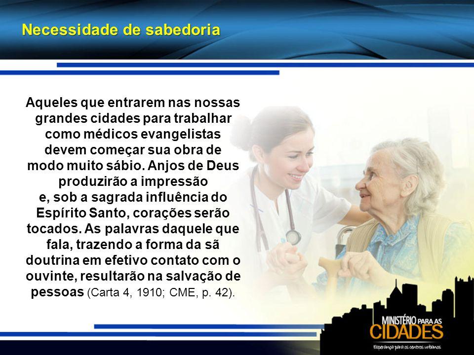 Necessidade de sabedoria Aqueles que entrarem nas nossas grandes cidades para trabalhar como médicos evangelistas devem começar sua obra de modo muito sábio.