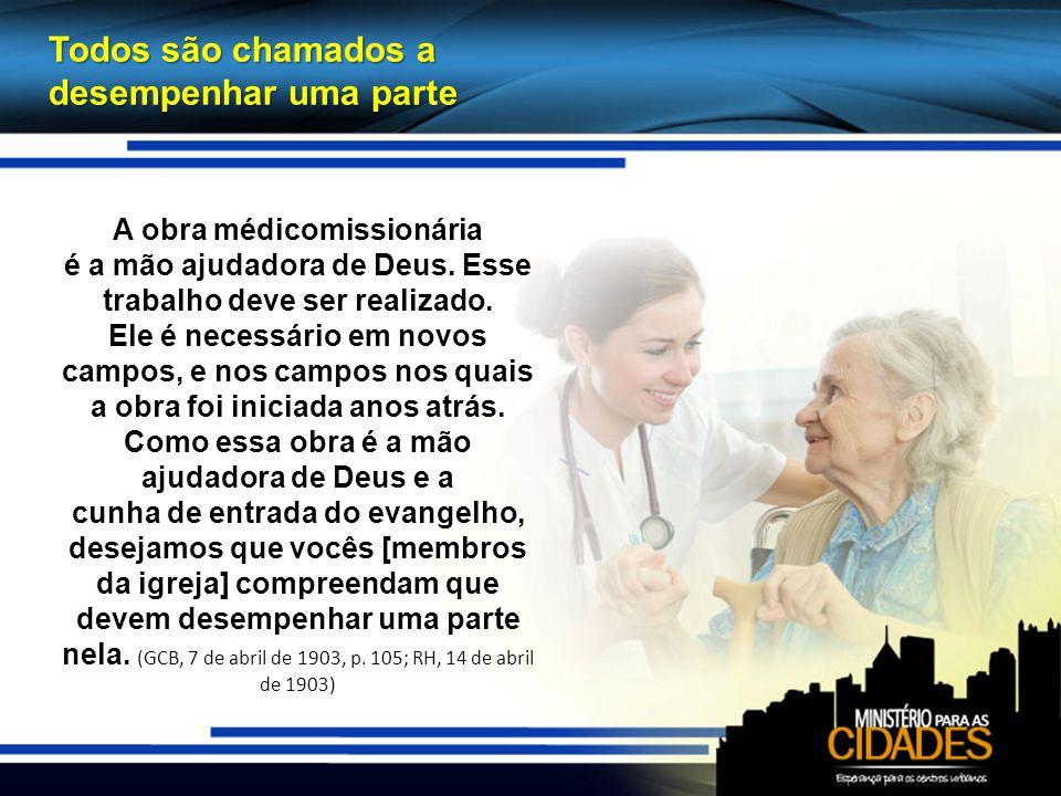 Todos são chamados a desempenhar uma parte A obra médicomissionária é a mão ajudadora de Deus.