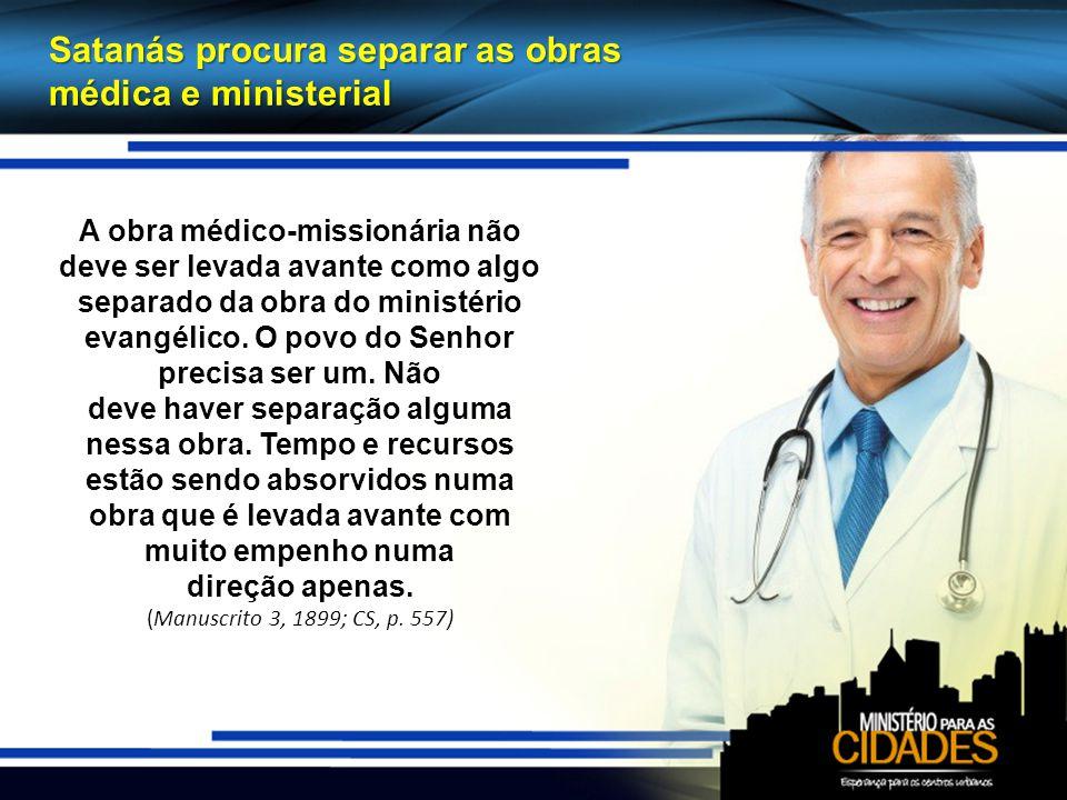 Satanás procura separar as obras médica e ministerial A obra médico-missionária não deve ser levada avante como algo separado da obra do ministério evangélico.