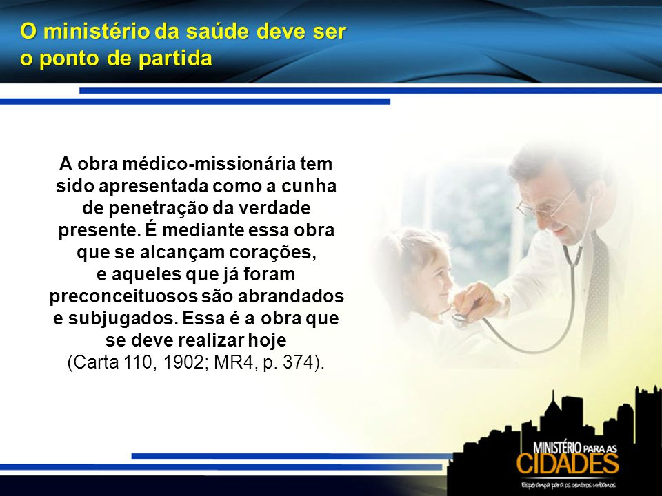 O ministério da saúde deve ser o ponto de partida A obra médico-missionária tem sido apresentada como a cunha de penetração da verdade presente.