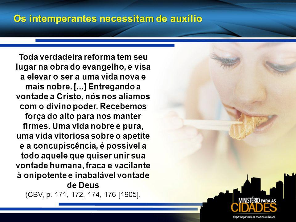 Os intemperantes necessitam de auxílio Toda verdadeira reforma tem seu lugar na obra do evangelho, e visa a elevar o ser a uma vida nova e mais nobre.